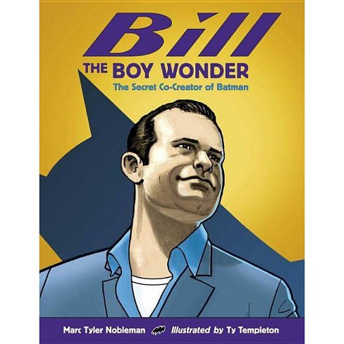 Bill the Boy Wonder - by  Marc Tyler Nobleman (Hardcover) - image 1 of 1