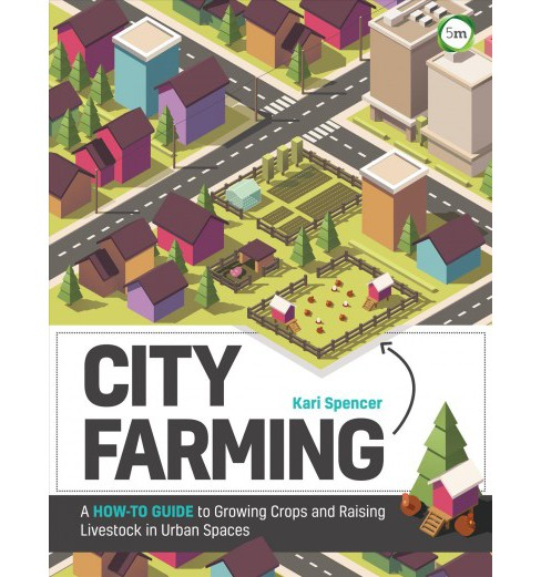 City Farming : A How-to Guide to Growing Crops and Raising Livestock in Urban Spaces -  (Paperback) - image 1 of 1