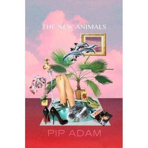 The New Animals - by  Pip Adam (Paperback) - image 1 of 1