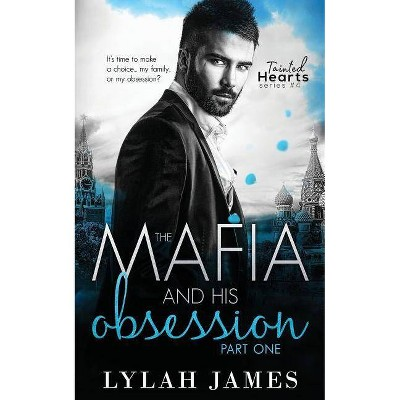 The Mafia and His Obsession - (Tainted Hearts) by  Lylah James (Paperback)
