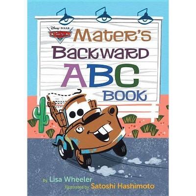 Mater's Backward ABC Book (Disney/Pixar Cars 3) - by  Lisa Wheeler (Hardcover)