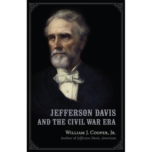 Jefferson Davis and the Civil War Era - by  William J Cooper (Hardcover) - image 1 of 1