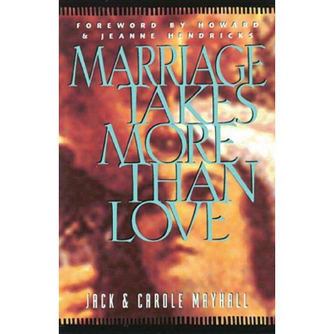 Marriage Takes More Than Love - (LifeChange) by  Jack Mayhall & Carole Mayhall (Paperback) - image 1 of 1
