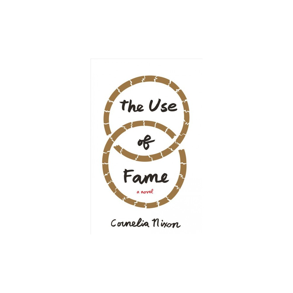 Use of Fame - by Cornelia Nixon (Hardcover)