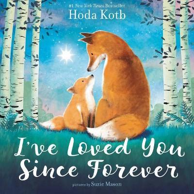 I've Loved You Since Forever - by Hoda Kotb (Hardcover)
