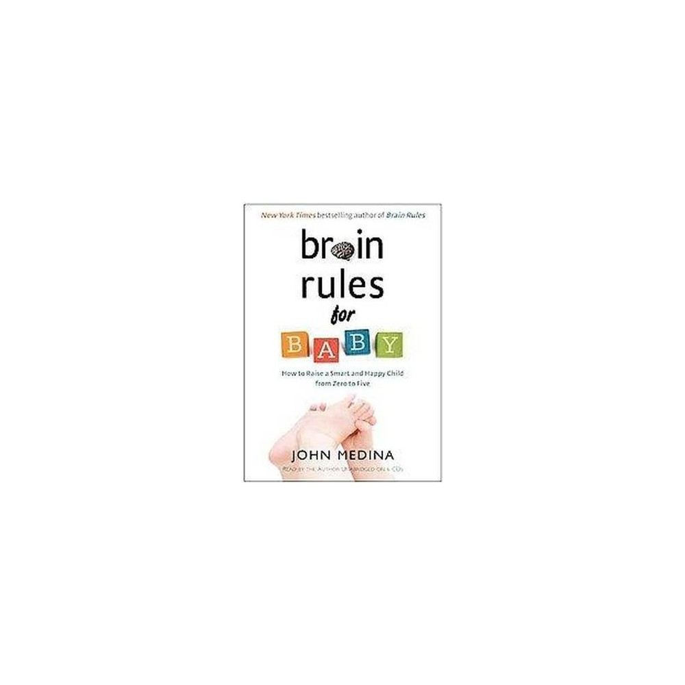 Brain Rules for Baby : How to Raise a Smart and Happy Child From Zero to Five (Unabridged) (CD/Spoken