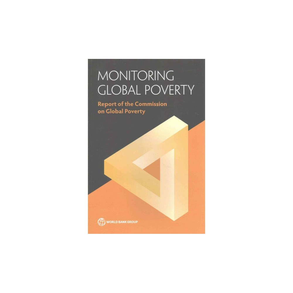Monitoring Global Poverty : Report of the Commission on Global Poverty (Paperback) Monitoring Global Poverty : Report of the Commission on Global Poverty (Paperback)