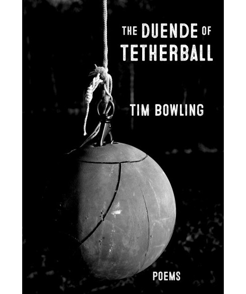Duende of Tetherball -  by Tim Bowling (Paperback) - image 1 of 1