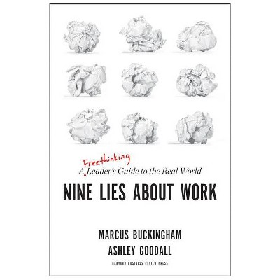 Nine Lies about Work - by  Marcus Buckingham & Ashley Goodall (Hardcover)