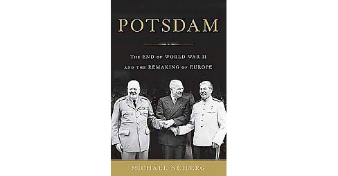 Potsdam : The End of World War II and the Remaking of Europe (Hardcover) (Michael Neiberg) - image 1 of 1