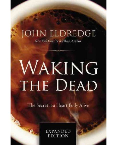 Waking the Dead : The Secret to a Heart Fully Alive (Expanded) (Paperback) (John Eldredge) - image 1 of 1