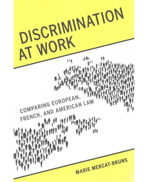 Discrimination at Work : Comparing European, French, and American Law (Paperback) (Marie Mercat-Bruns) - image 1 of 1