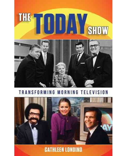 Today Show : Transforming Morning Television (Hardcover) (Cathleen M. Londino) - image 1 of 1