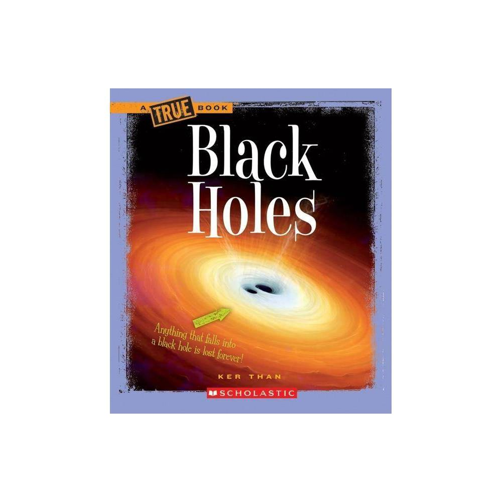 Black Holes True Books Space Paperback By Ker Than Paperback