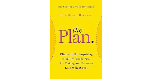 "Plan : Eliminate the Surprising ""Healthy"" Foods That Are Making You Fat--and Lose Weight Fast - image 1 of 1"