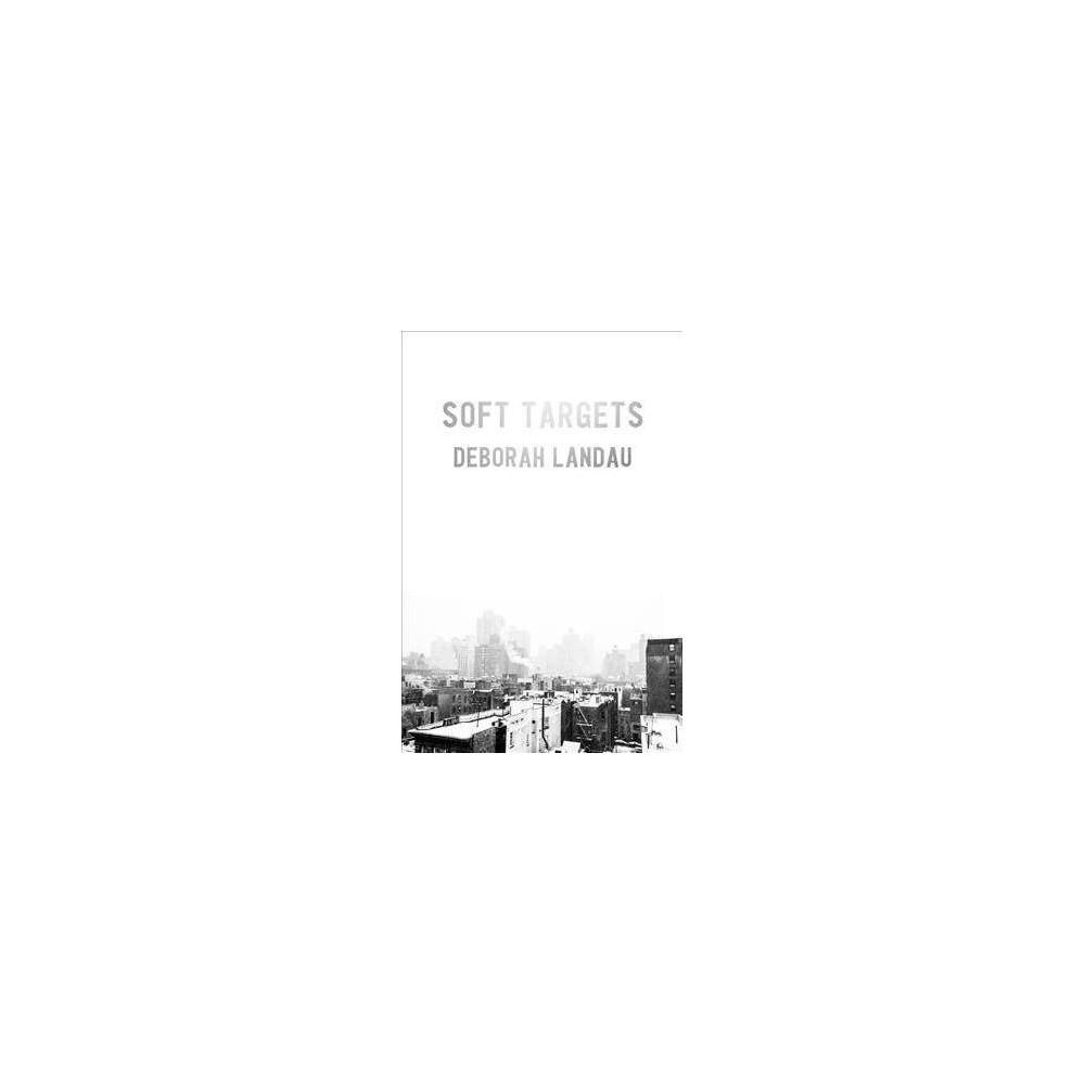 Soft Targets - by Deborah Landau (Paperback)