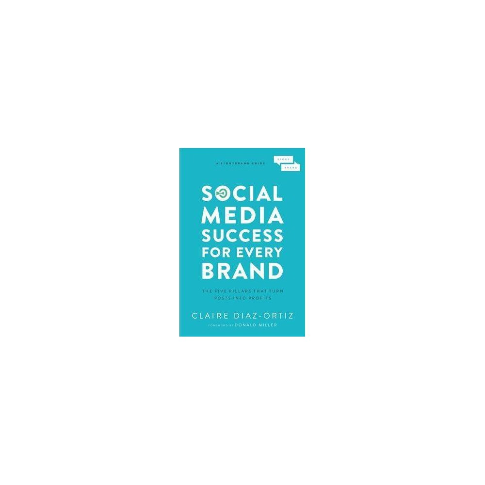 Social Media Success for Every Brand - by Claire Diaz-Ortiz (Paperback)