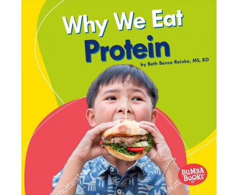 Why We Eat Protein -  (Nutrition Matters: Bumba Books) by Beth Bence Reinke (Paperback) - image 1 of 1