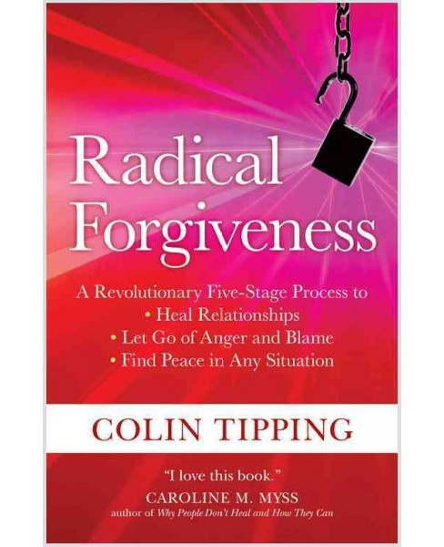 Radical Forgiveness : A Revolutionary Five-Stage Process to Heal Relationships, Let Go of Anger and - image 1 of 1