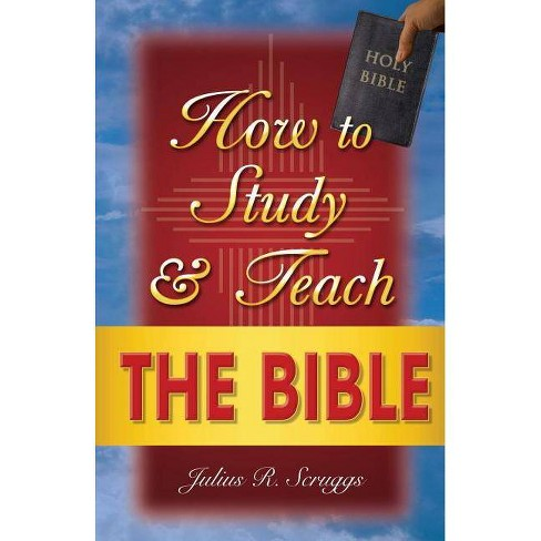 How to Study and Teach the Bible - by  Julius R Scruggs (Paperback) - image 1 of 1