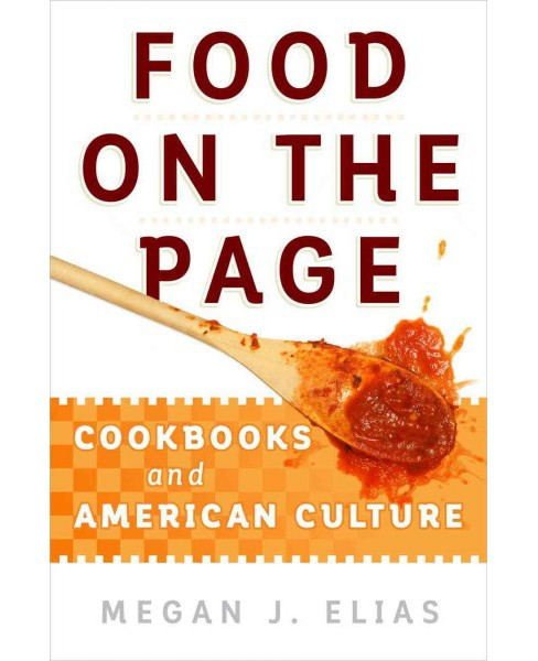 Food on the Page : Cookbooks and American Culture -  by Megan J. Elias (Hardcover) - image 1 of 1