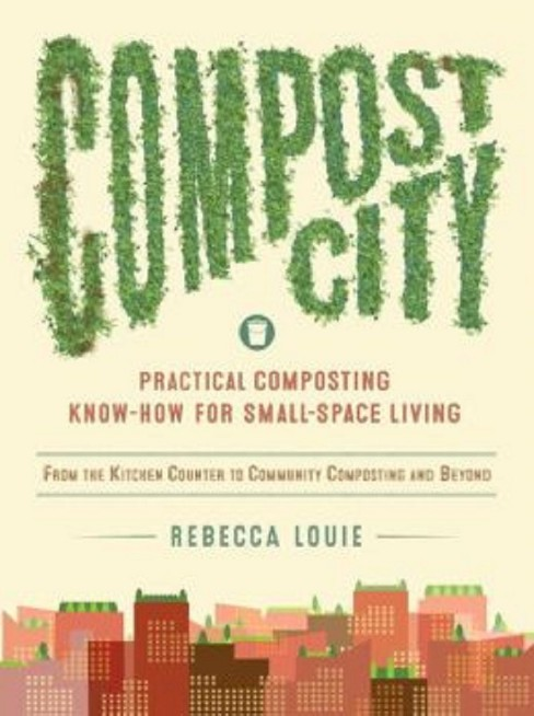 Compost City : Practical Composting Know-How for Small-Space Living (Paperback) (Rebecca Louie) - image 1 of 1