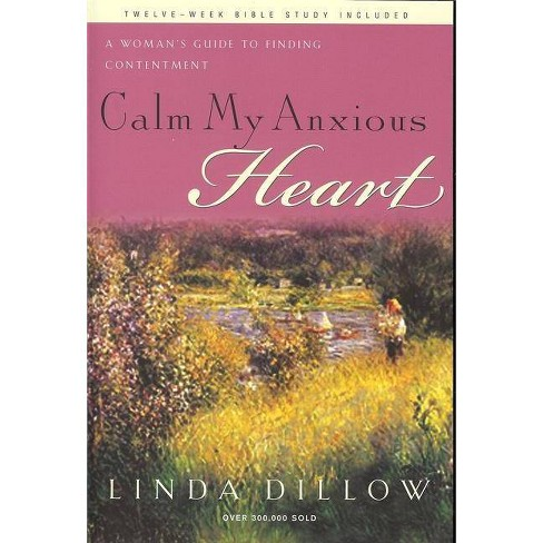 Calm My Anxious Heart - by  Linda Dillow (Paperback) - image 1 of 1