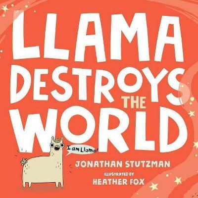 Llama Destroys the World -  by Jonathan Stutzman (Hardcover)