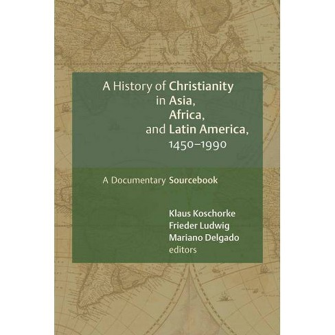 A History of Christianity in Asia, Africa, and Latin America, 1450-1990 - (Paperback) - image 1 of 1
