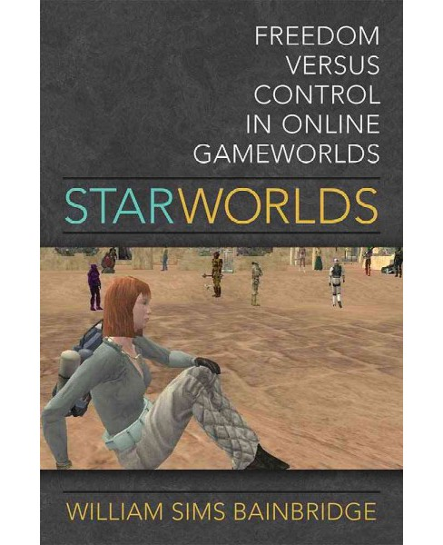 Star Worlds : Freedom Versus Control in Online Gameworlds (Hardcover) (William Sims Bainbridge) - image 1 of 1