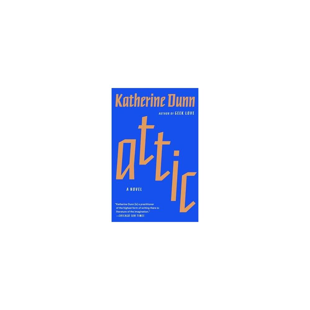 Attic (Reprint) (Paperback) (Katherine Dunn)