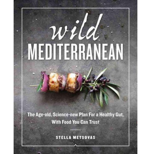 Wild Mediterranean : The Age-Old, Science-New Plan for a Healthy Gut, With Food You Can Trust - image 1 of 1