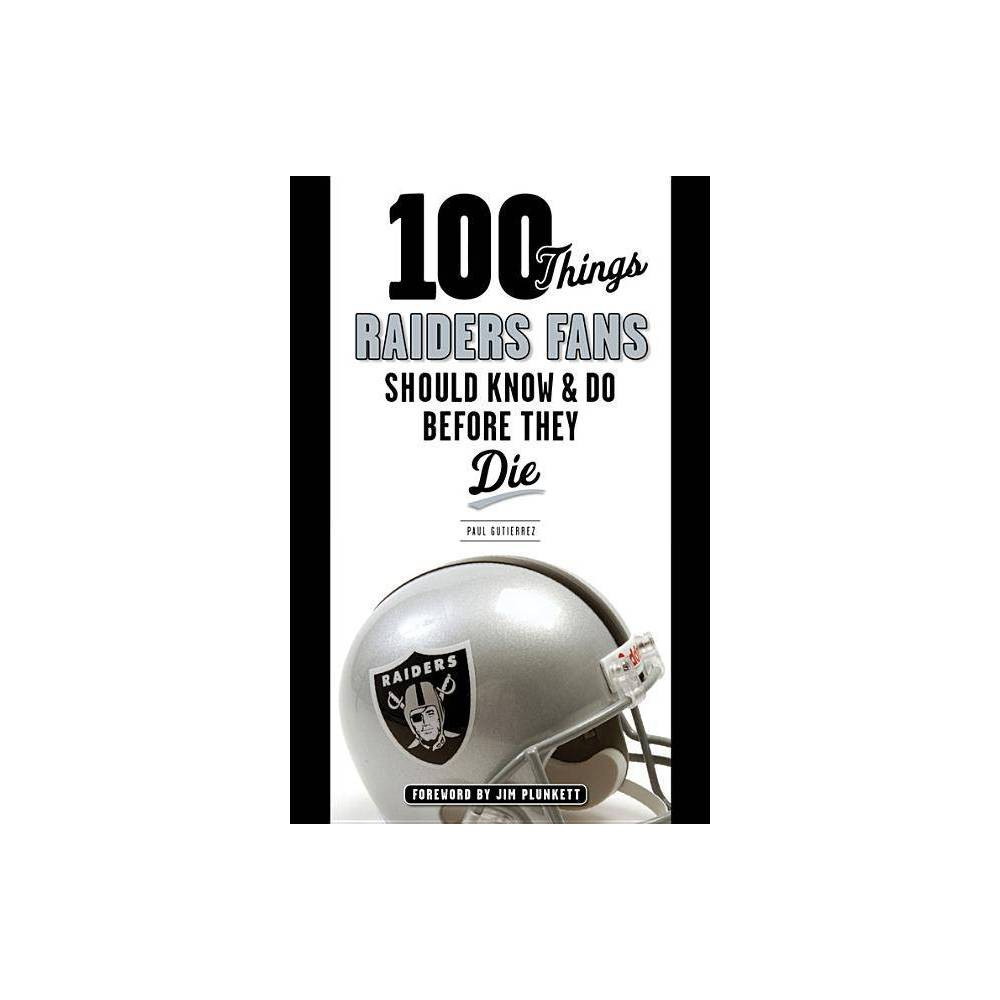 100 Things Raiders Fans Should Know Do Before They Die 100 Things Fans Should Know By Paul Gutierrez Paperback