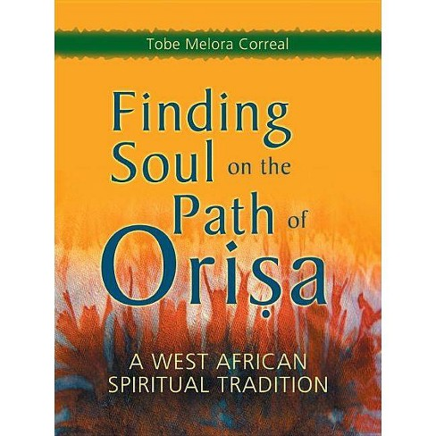 Finding Soul on the Path of Orisa - by  Tobe Melora Correal (Paperback) - image 1 of 1