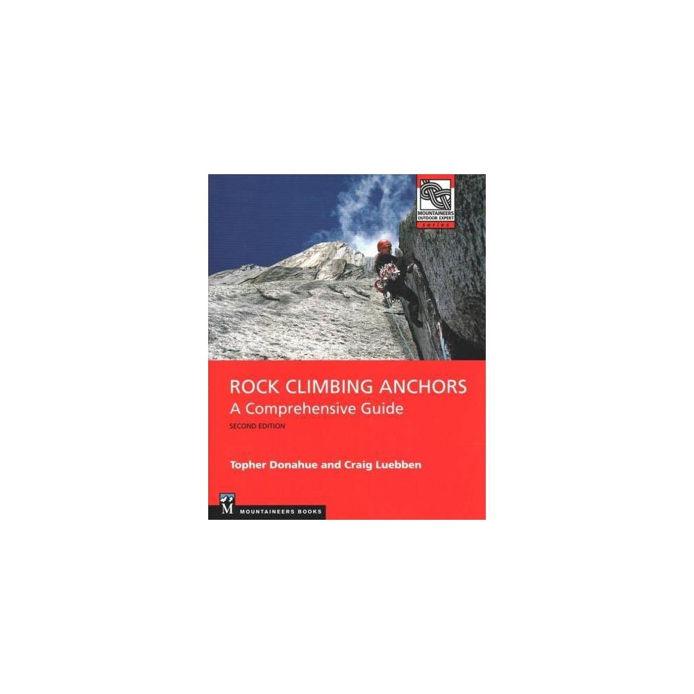 Rock Climbing Anchors : A Comprehensive Guide - 2 by Topher Donahue & Craig Luebben (Paperback)