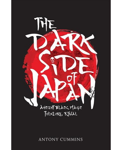 Dark Side of Japan : Ancient Black Magic, Folklore, Ritual -  by Antony Cummins (Paperback) - image 1 of 1