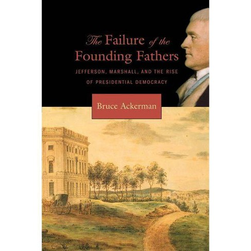 Failure of the Founding Fathers - by  Bruce Ackerman (Paperback) - image 1 of 1