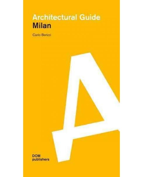 Milan : Architectural Guide: Buildings and Projects Since 1919 (Paperback) (Carlo Berizzi) - image 1 of 1