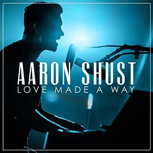 Aaron Shust - Love Made A Way Live In Nashville Tn/ (CD) - image 1 of 1