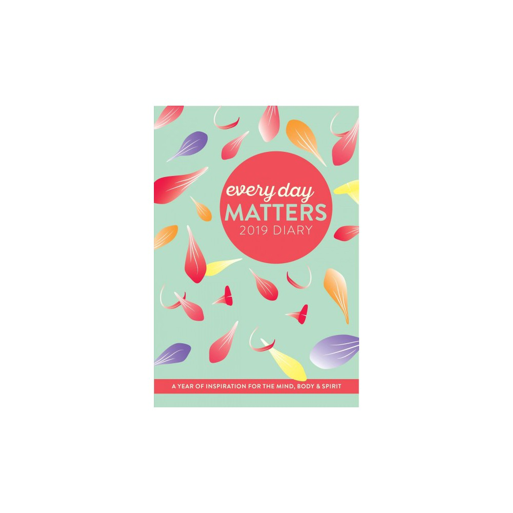 Every Day Matters 2019 Pocket Diary : A Year of Inspiration for the Mind, Body and Spirit - (Paperback)