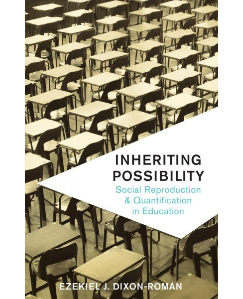 Inheriting Possibility : Social Reproduction and Quantification in Education -  (Paperback) - image 1 of 1