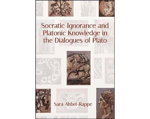 Socratic Ignorance and Platonic Knowledge in the Dialogues of Plato -  by Sara Ahbel-Rappe (Hardcover) - image 1 of 1