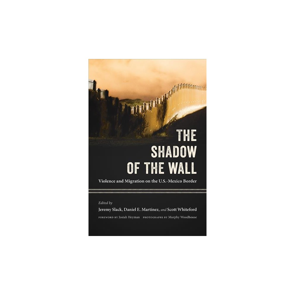 Shadow of the Wall : Violence and Migration on the U.S.-Mexico Border - 2 (Paperback)