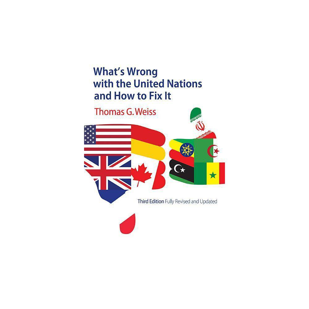 Whats Wrong with the United Nations and How to Fix It - (Whats Wrong?) 3rd Edition by Thomas G Weiss (Paperback)
