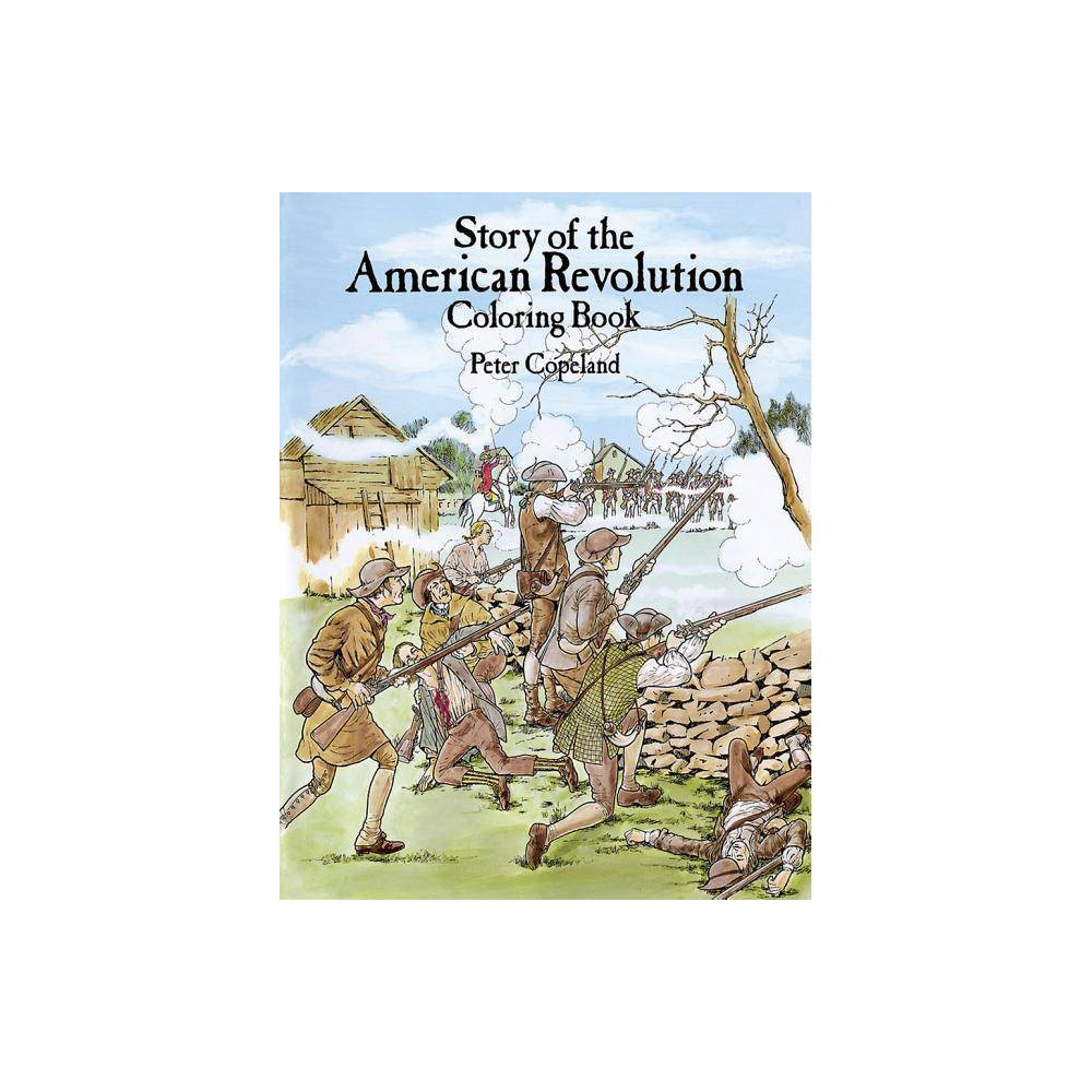 Story Of The American Revolution Coloring Book Dover History Coloring Book By Peter F Copeland Paperback