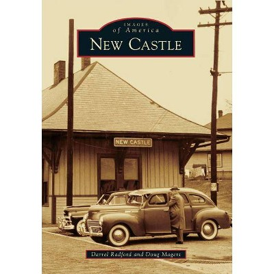 New Castle - (Images of America (Arcadia Publishing)) by  Darrel Radford & Doug Magers (Paperback)