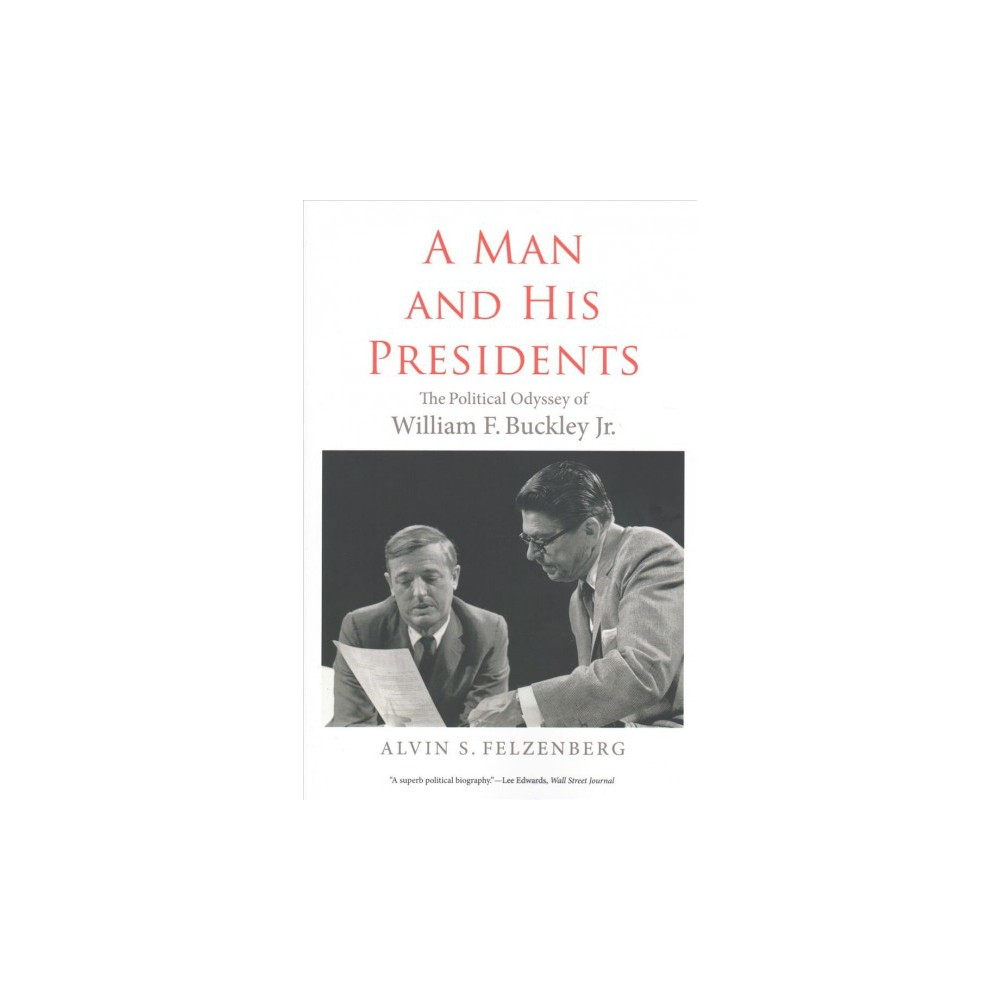 Man and His Presidents : The Political Odyssey of William F. Buckley Jr. - Reprint (Paperback)
