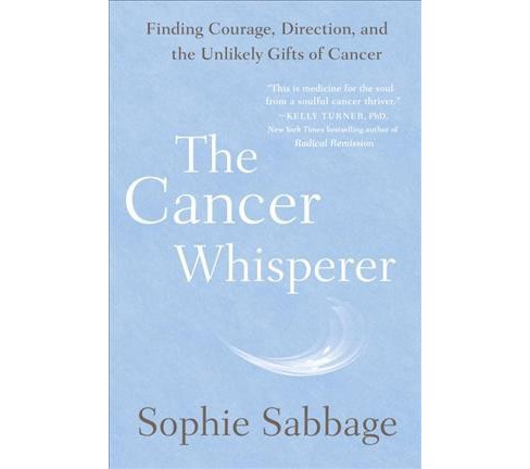 Cancer Whisperer : Finding Courage, Direction, and the Unlikely Gifts of Cancer -  Reprint (Paperback) - image 1 of 1