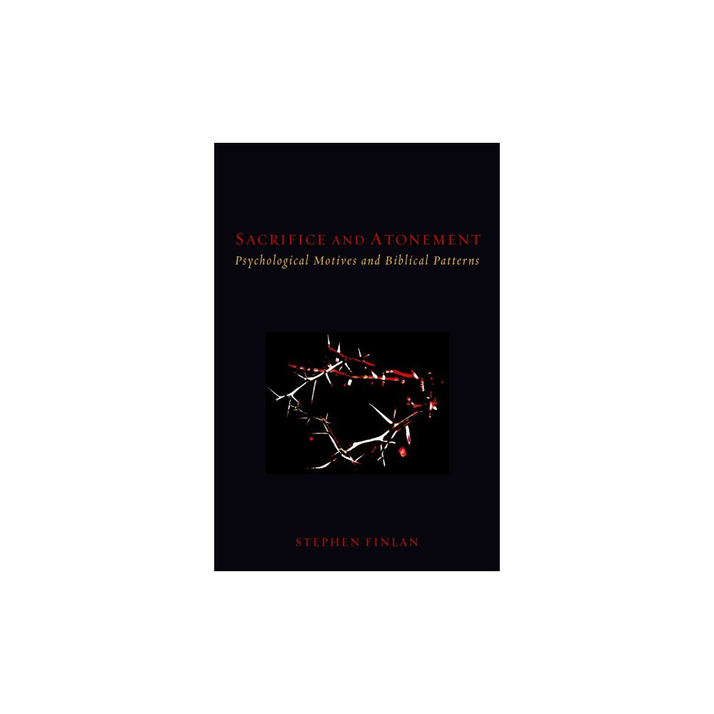 Sacrifice and Atonement : Psychological Motives and Biblical Patterns (Paperback) (Stephen Finlan)