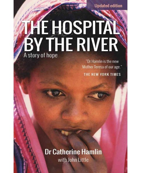Hospital by the River : A Story of Hope (Updated) (Paperback) (Dr. Catherine Hamlin) - image 1 of 1